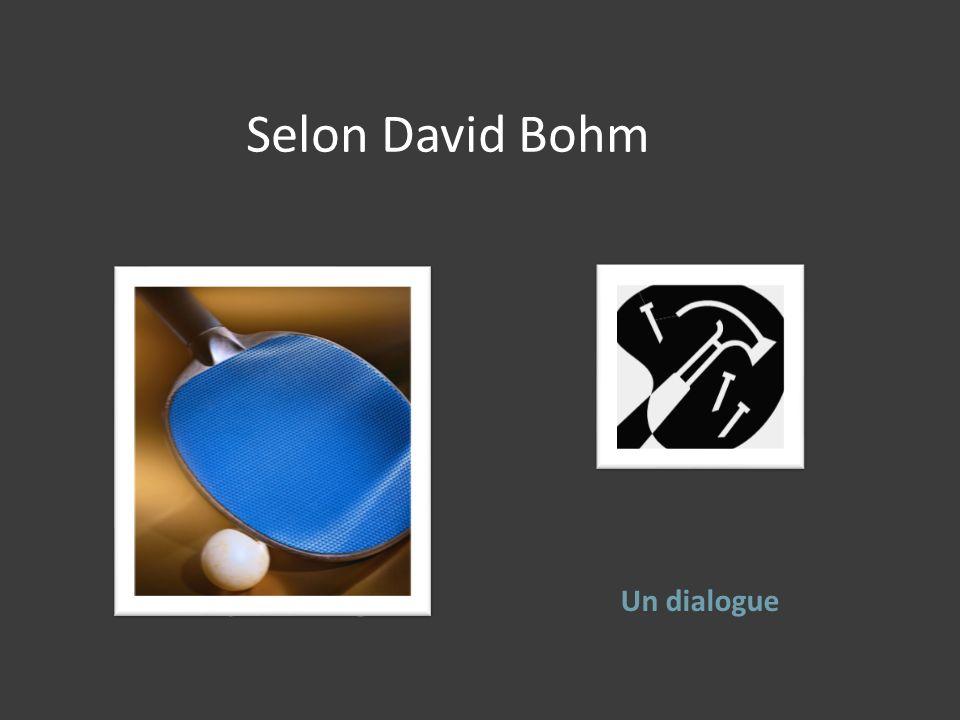 Selon David Bohm Un simple échange Un dialogue