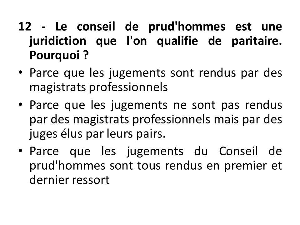 12 - Le conseil de prud hommes est une juridiction que l on qualifie de paritaire. Pourquoi
