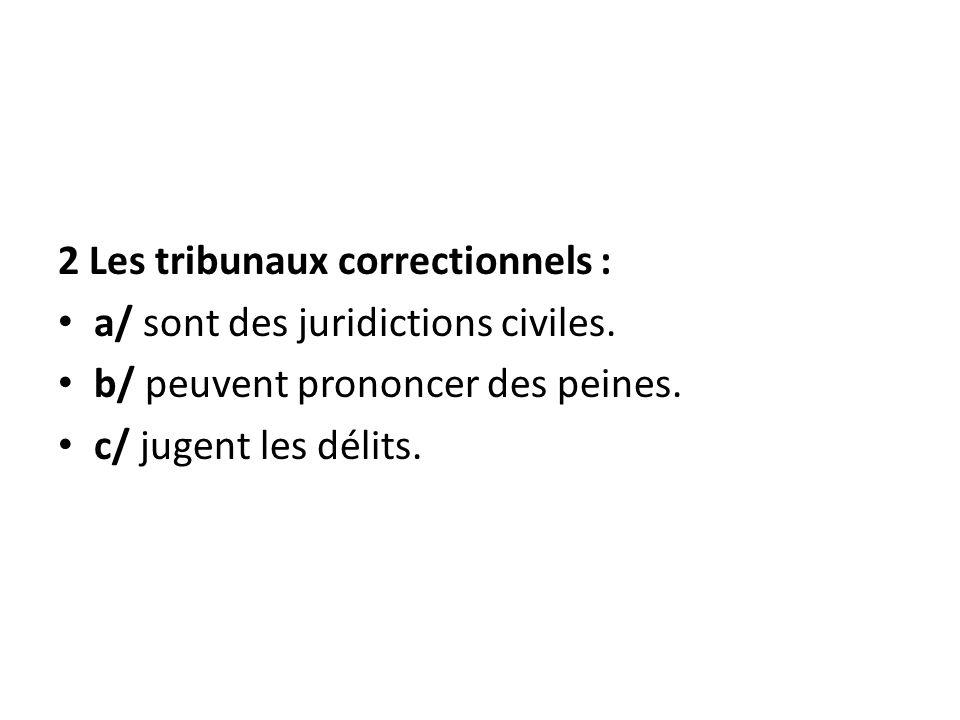2 Les tribunaux correctionnels :
