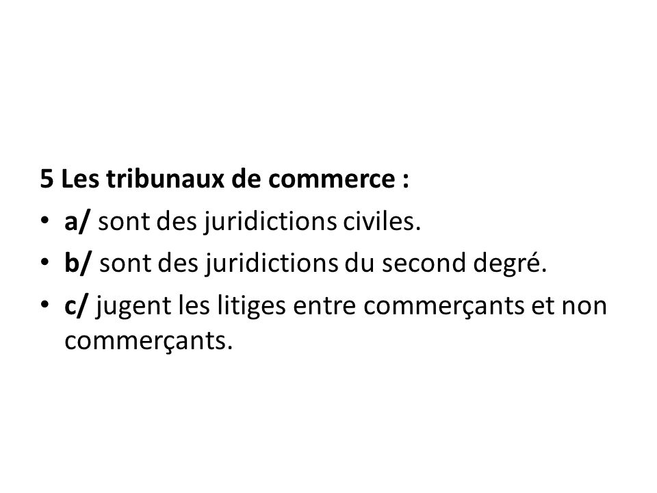 5 Les tribunaux de commerce :
