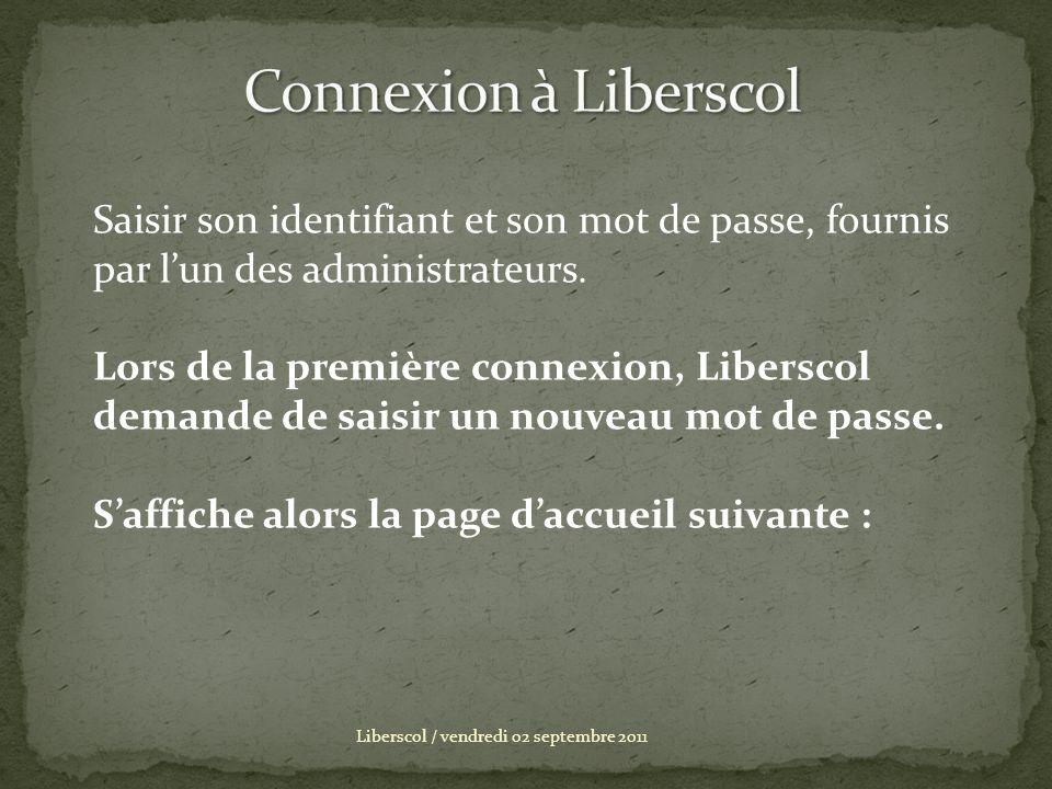 Connexion à Liberscol Saisir son identifiant et son mot de passe, fournis par l'un des administrateurs.