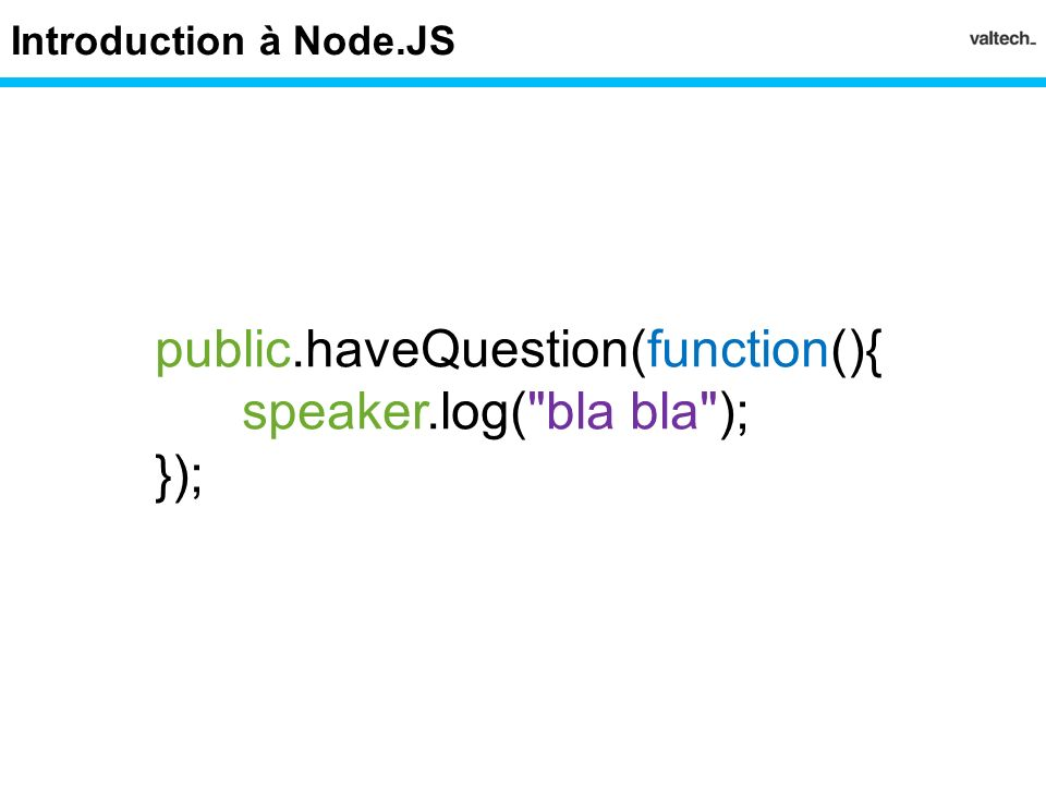 public.haveQuestion(function(){ speaker.log( bla bla ); });