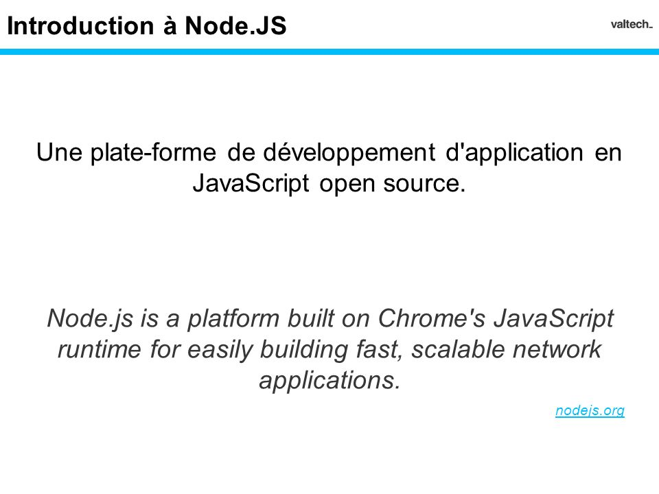 Introduction à Node.JS Une plate-forme de développement d application en JavaScript open source.