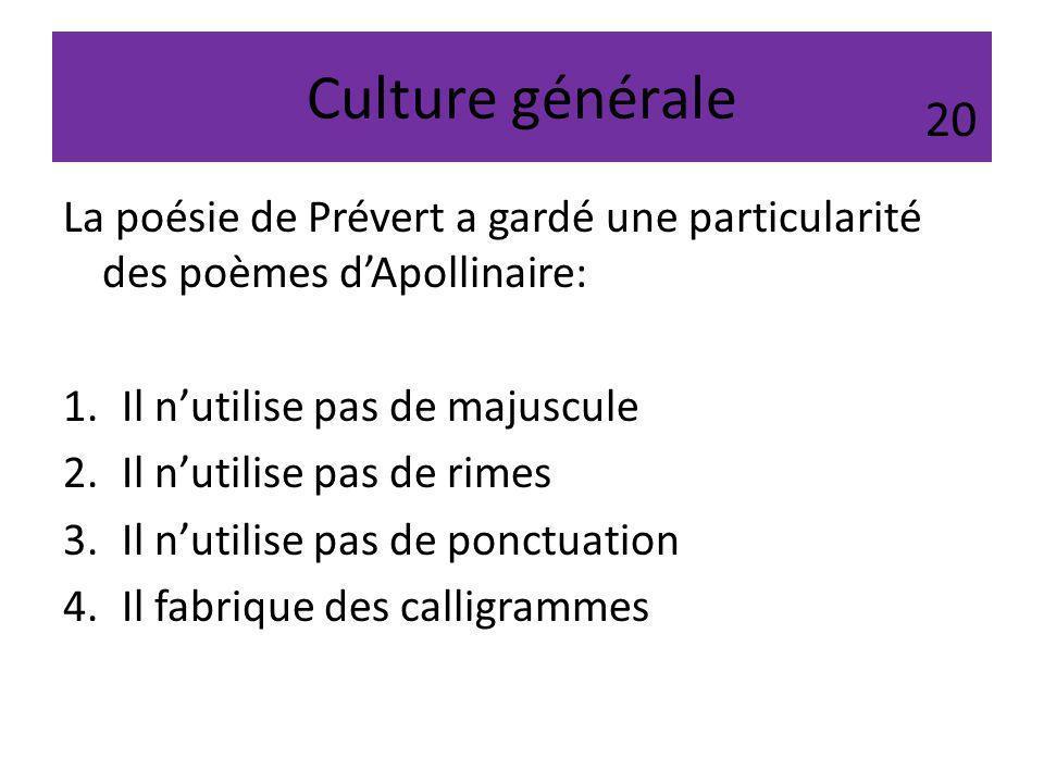 Culture générale 20. La poésie de Prévert a gardé une particularité des poèmes d'Apollinaire: Il n'utilise pas de majuscule.