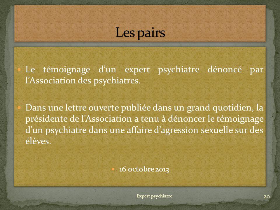 Les pairs Le témoignage d'un expert psychiatre dénoncé par l'Association des psychiatres.