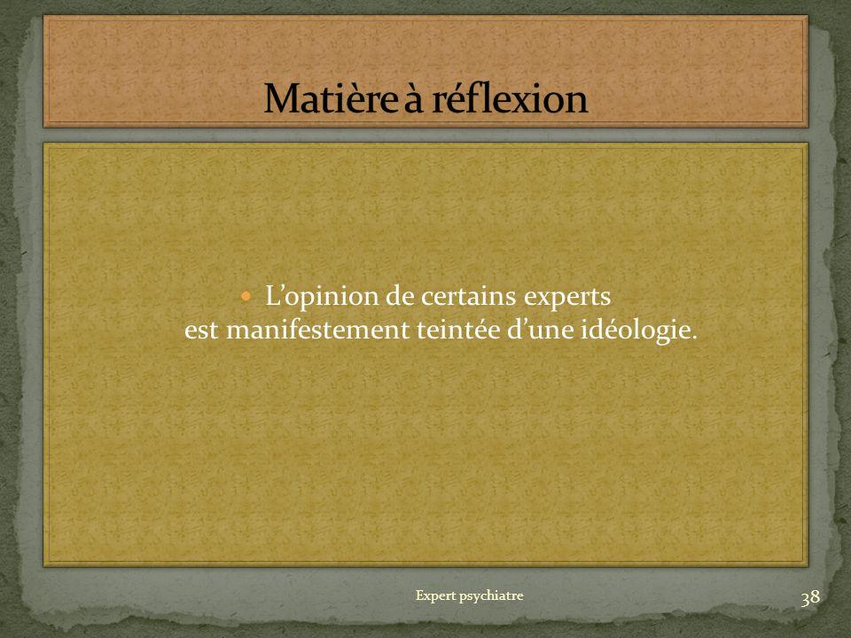 Matière à réflexion L'opinion de certains experts est manifestement teintée d'une idéologie.