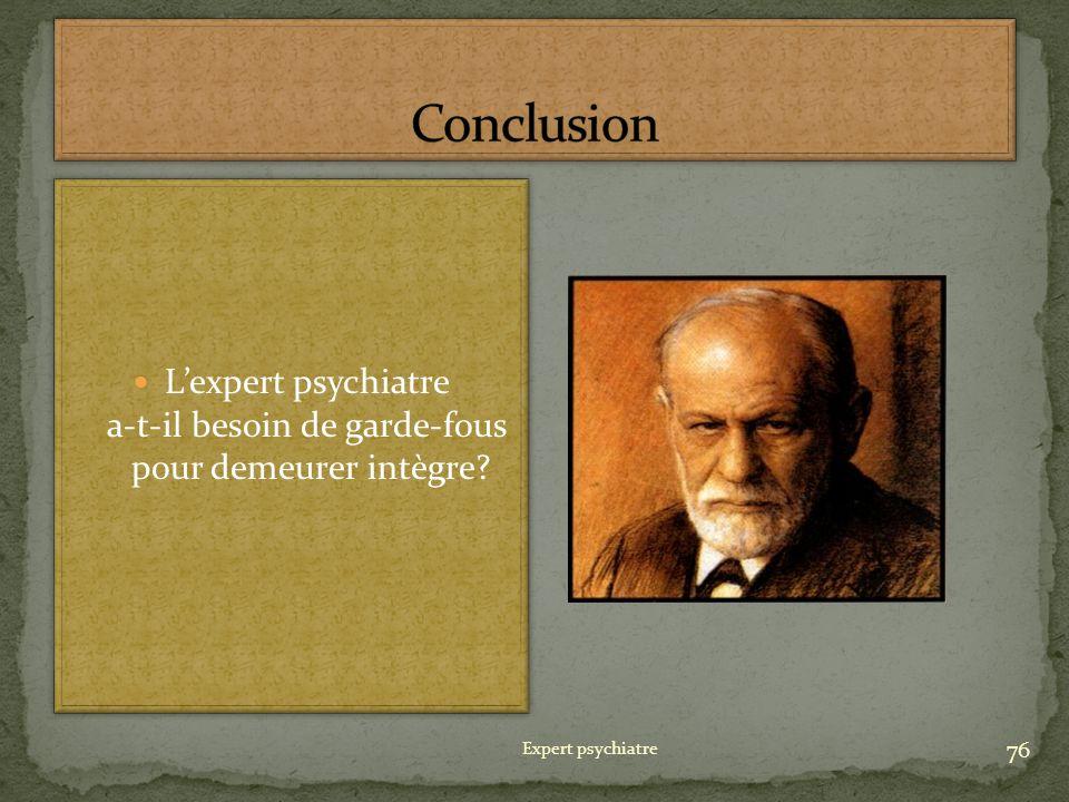 L'expert psychiatre a-t-il besoin de garde-fous pour demeurer intègre
