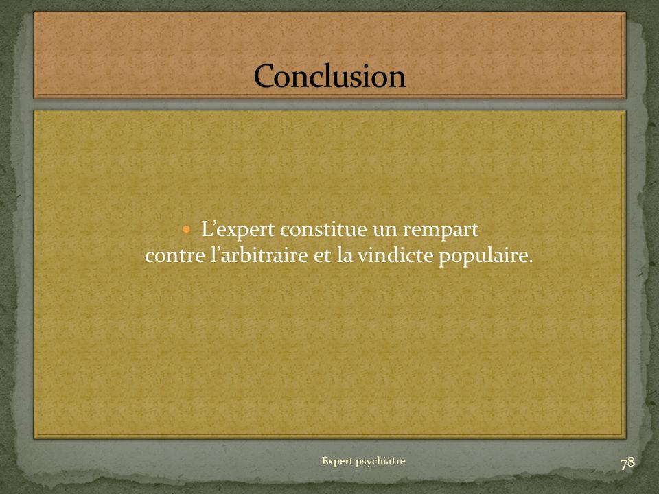 Conclusion L'expert constitue un rempart contre l'arbitraire et la vindicte populaire.