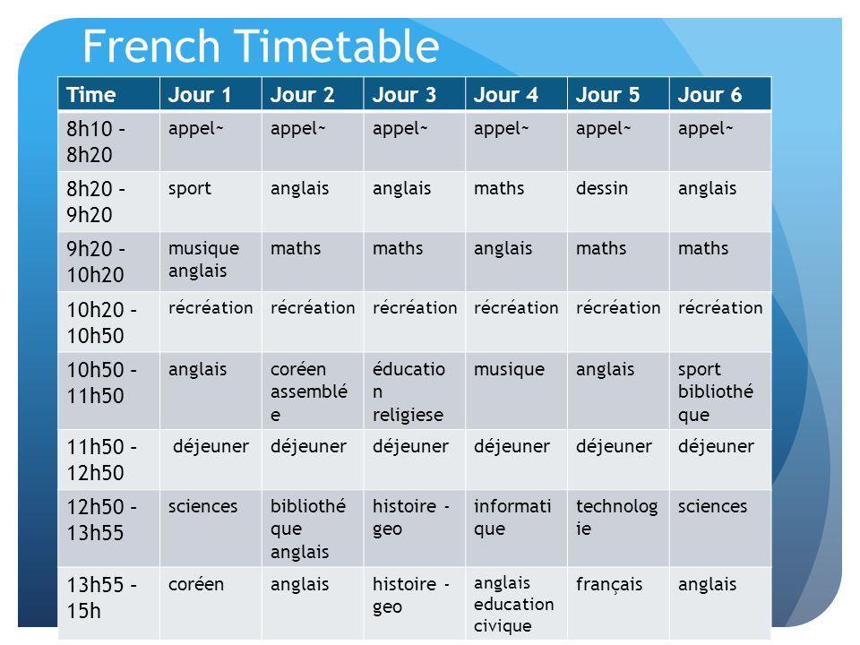 French Timetable Time Jour 1 Jour 2 Jour 3 Jour 4 Jour 5 Jour 6 8h10 –
