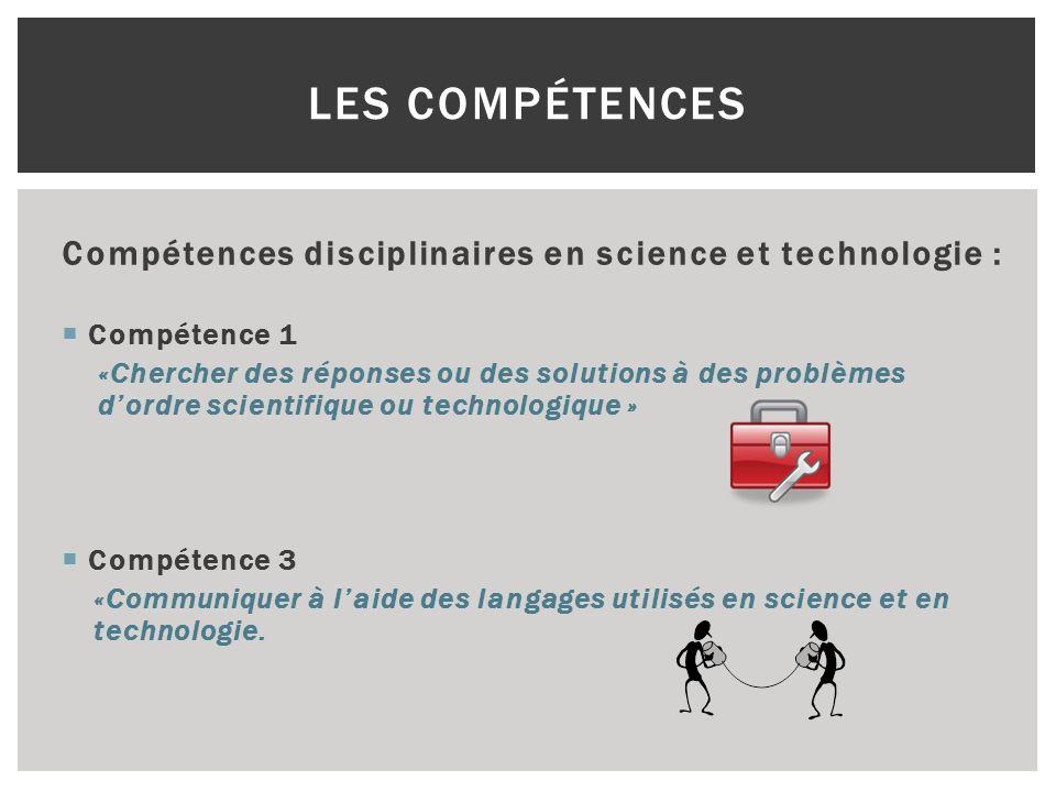 Les Compétences Compétences disciplinaires en science et technologie :