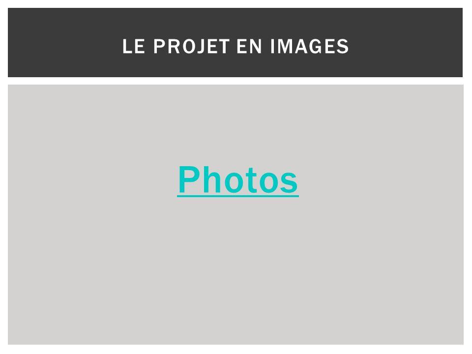 Le projet en images Photos