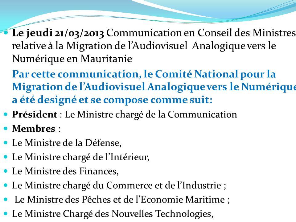 Le jeudi 21/03/2013 Communication en Conseil des Ministres relative à la Migration de l'Audiovisuel Analogique vers le Numérique en Mauritanie