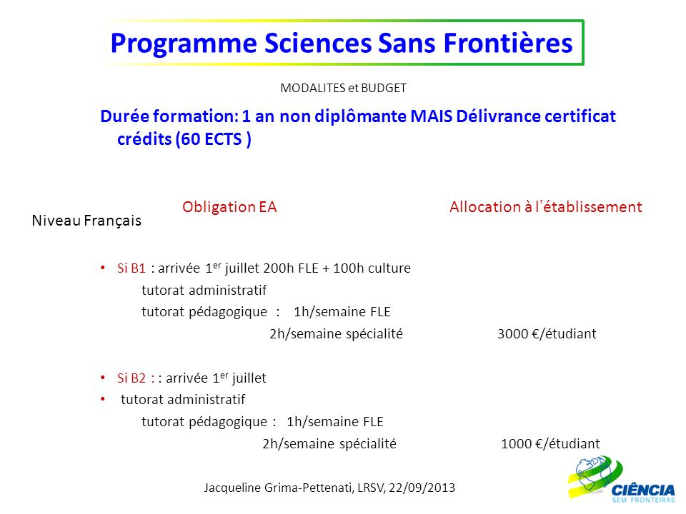 MODALITES et BUDGET Durée formation: 1 an non diplômante MAIS Délivrance certificat crédits (60 ECTS )