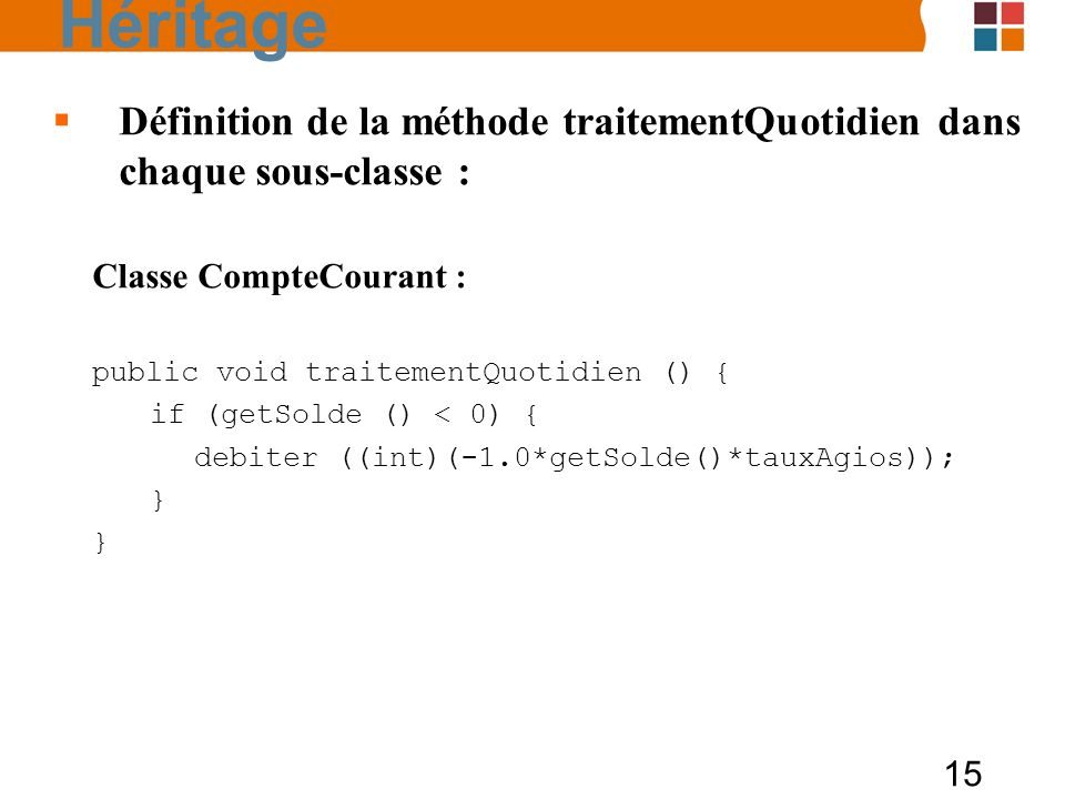 Héritage Définition de la méthode traitementQuotidien dans chaque sous-classe : Classe CompteCourant :