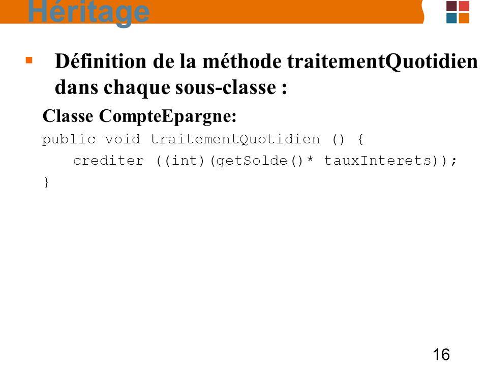 Héritage Définition de la méthode traitementQuotidien dans chaque sous-classe : Classe CompteEpargne: