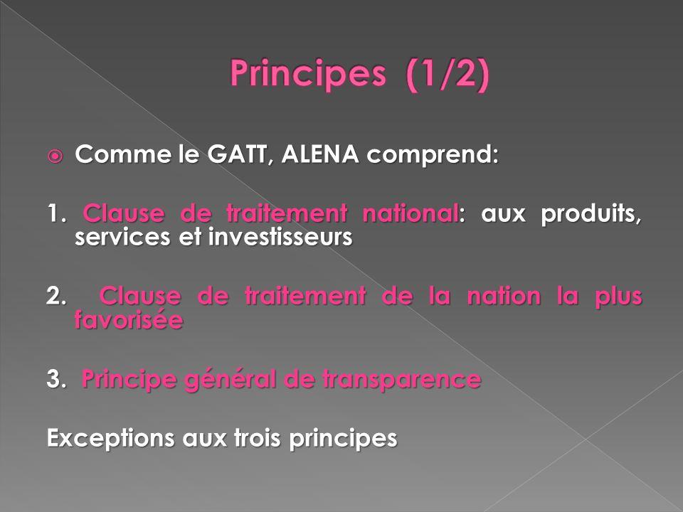 Principes (1/2) Comme le GATT, ALENA comprend:
