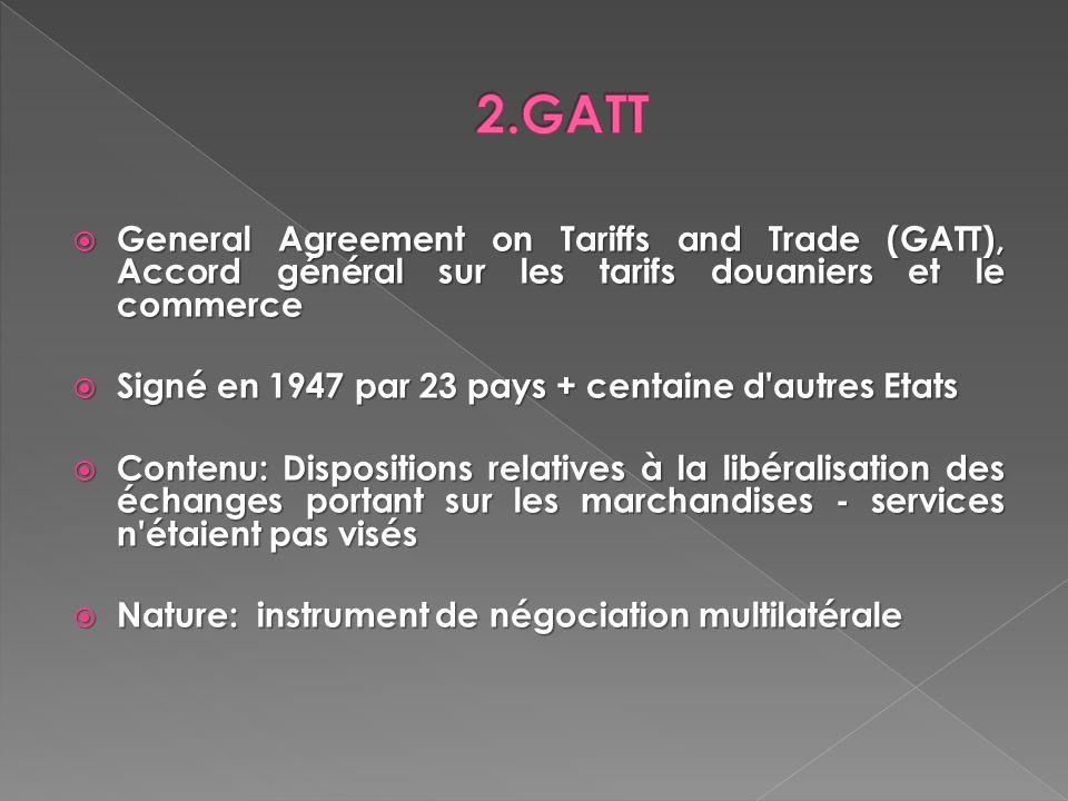 2.GATT General Agreement on Tariffs and Trade (GATT), Accord général sur les tarifs douaniers et le commerce.