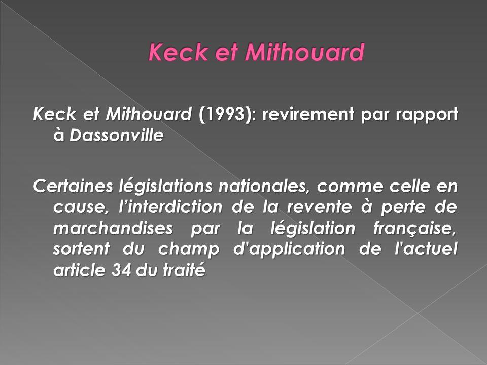 Keck et Mithouard Keck et Mithouard (1993): revirement par rapport à Dassonville.