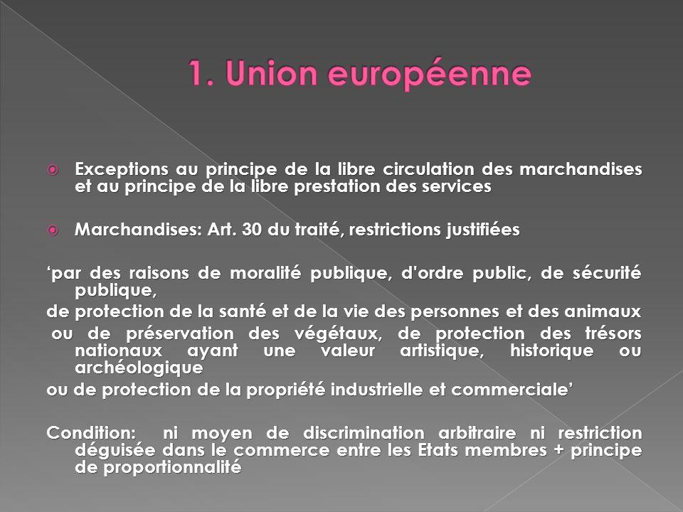1. Union européenne Exceptions au principe de la libre circulation des marchandises et au principe de la libre prestation des services.
