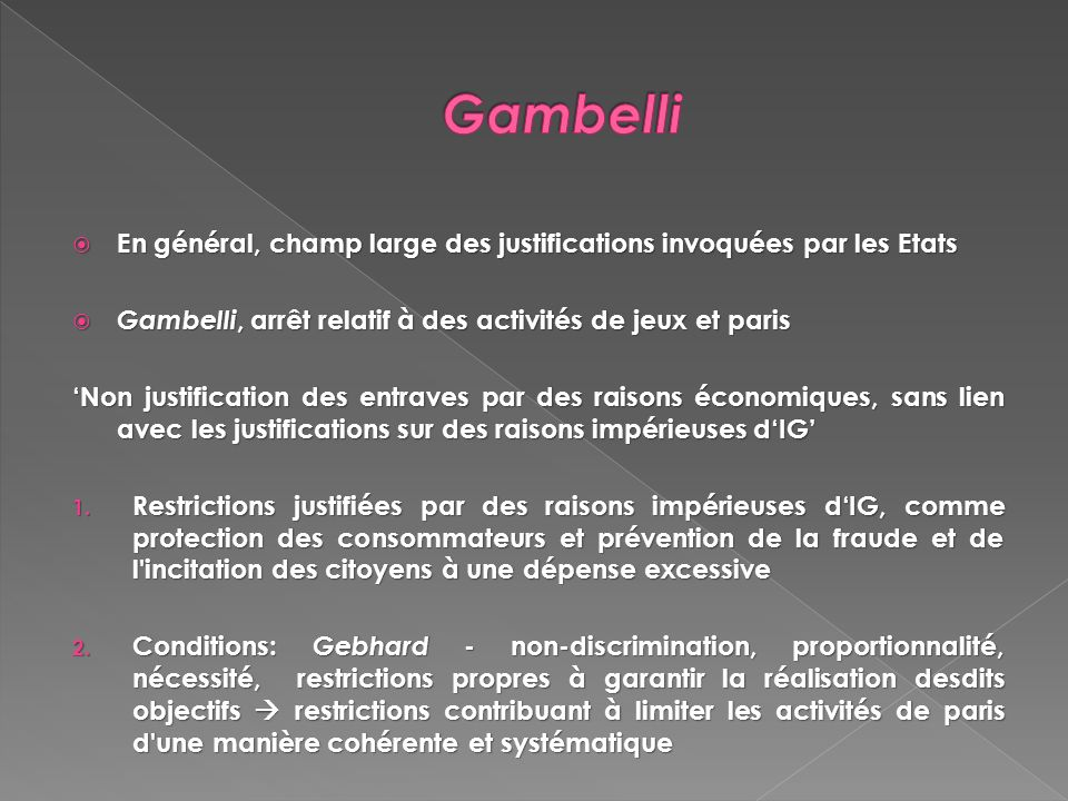 Gambelli En général, champ large des justifications invoquées par les Etats. Gambelli, arrêt relatif à des activités de jeux et paris.