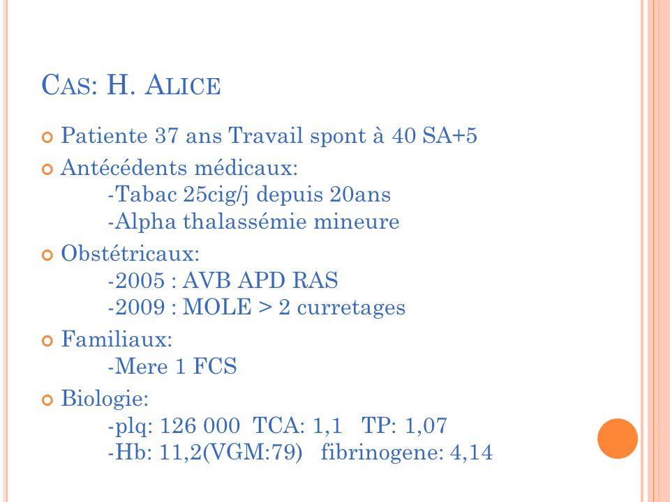 Cas: H. Alice Patiente 37 ans Travail spont à 40 SA+5
