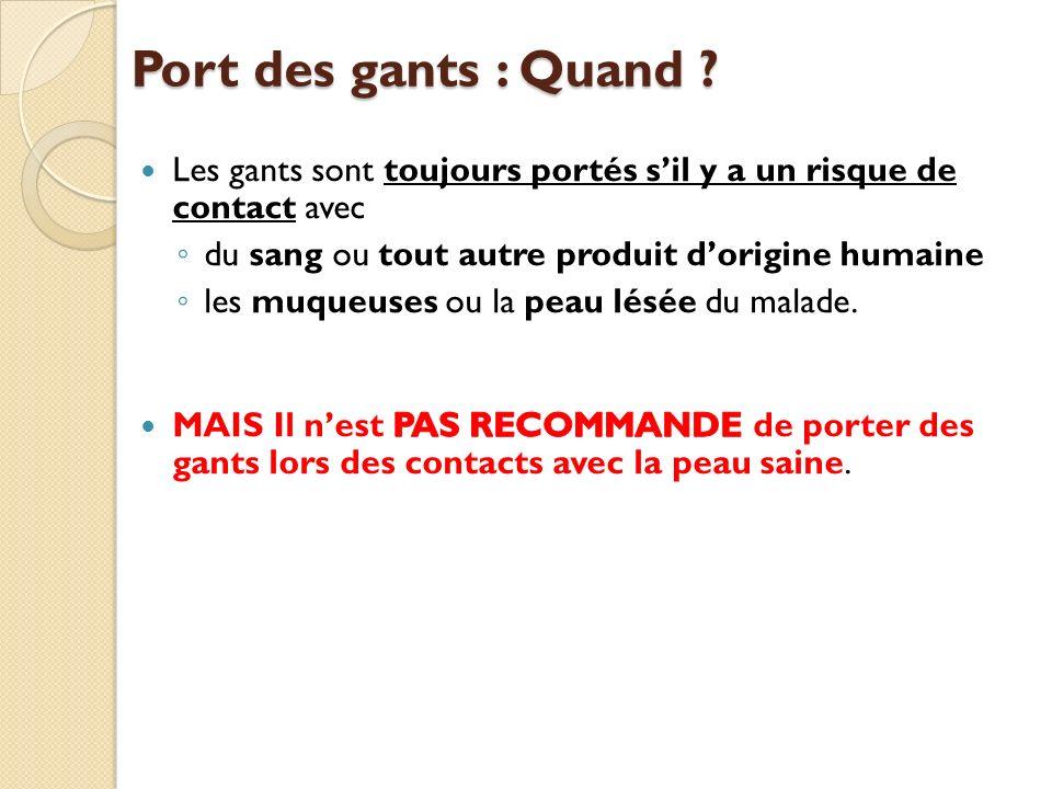 Port des gants : Quand Les gants sont toujours portés s'il y a un risque de contact avec. du sang ou tout autre produit d'origine humaine.