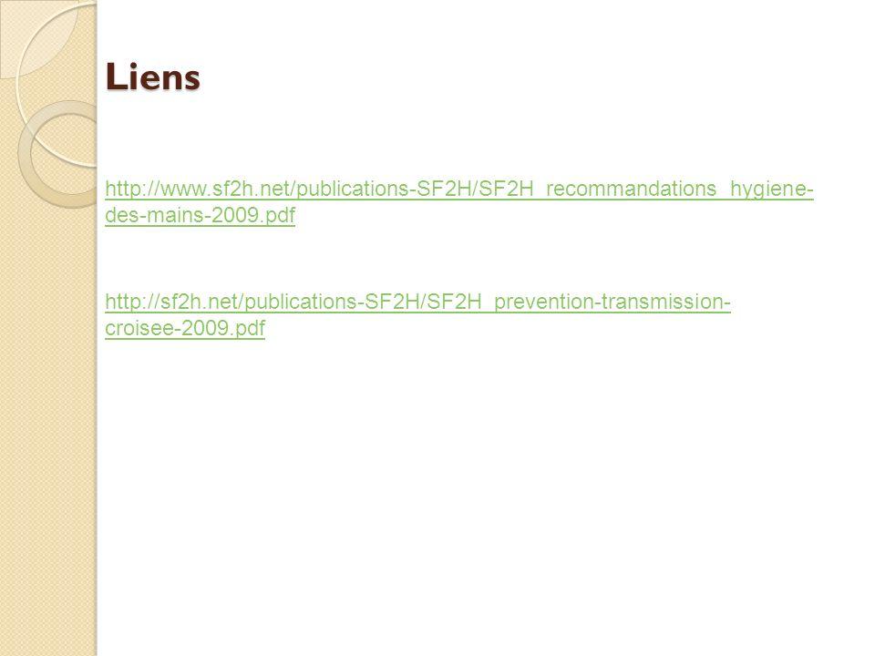 Liens http://www.sf2h.net/publications-SF2H/SF2H_recommandations_hygiene-des-mains-2009.pdf.