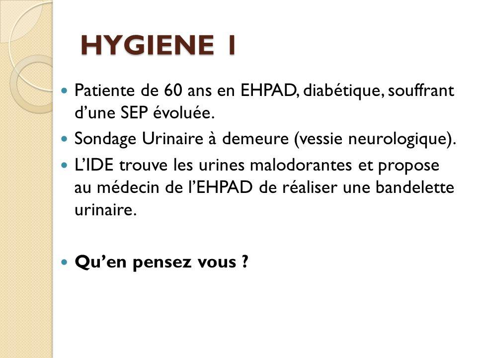 HYGIENE 1 Patiente de 60 ans en EHPAD, diabétique, souffrant d'une SEP évoluée. Sondage Urinaire à demeure (vessie neurologique).