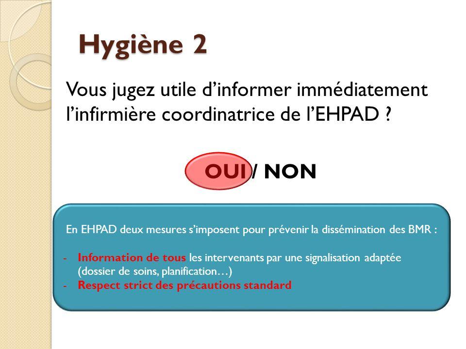 Hygiène 2 Vous jugez utile d'informer immédiatement l'infirmière coordinatrice de l'EHPAD OUI / NON