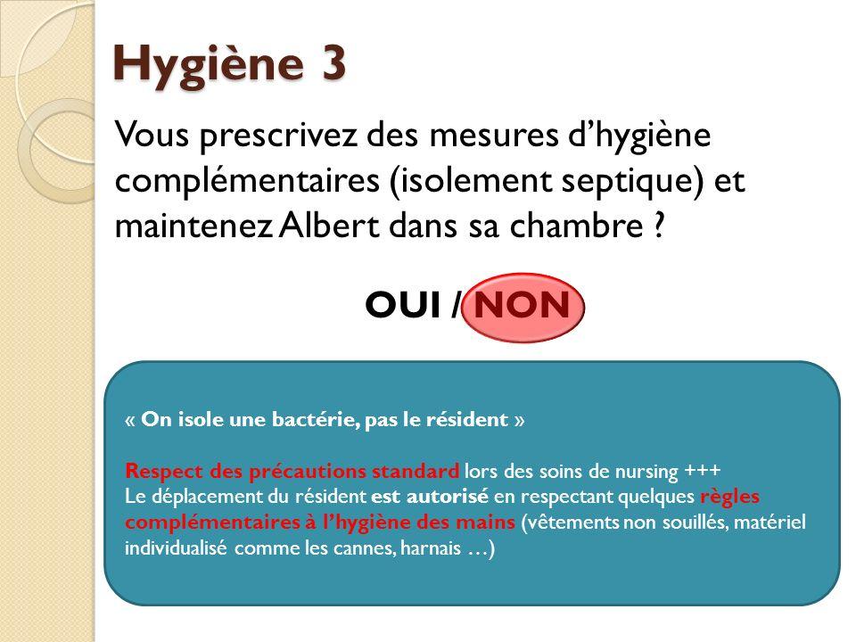 Hygiène 3 Vous prescrivez des mesures d'hygiène complémentaires (isolement septique) et maintenez Albert dans sa chambre OUI / NON
