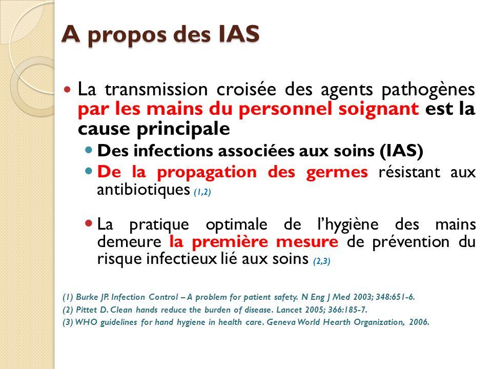 A propos des IAS La transmission croisée des agents pathogènes par les mains du personnel soignant est la cause principale.