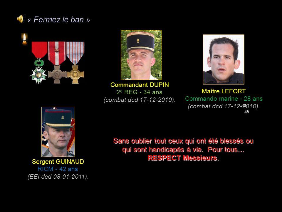 « Fermez le ban » 51. Commandant DUPIN. 2e REG - 34 ans. (combat dcd 17-12-2010). 52. Maître LEFORT.