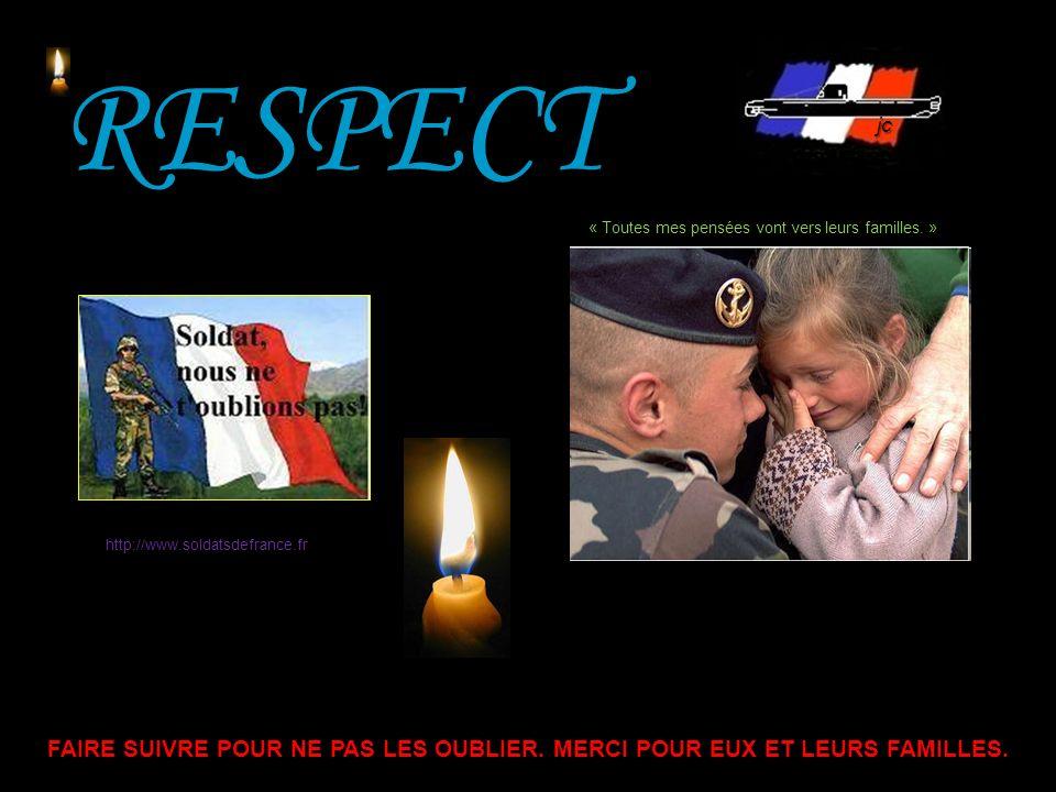 RESPECT jc. « Toutes mes pensées vont vers leurs familles. » http://www.soldatsdefrance.fr.