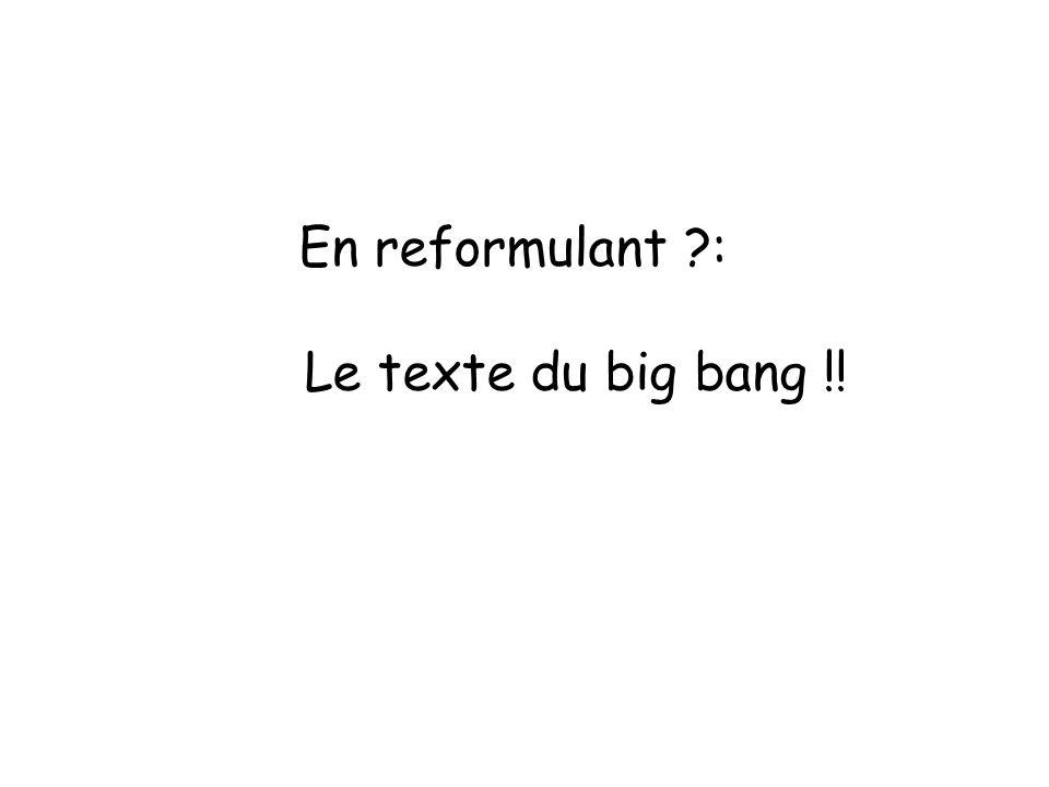 En reformulant : Le texte du big bang !!