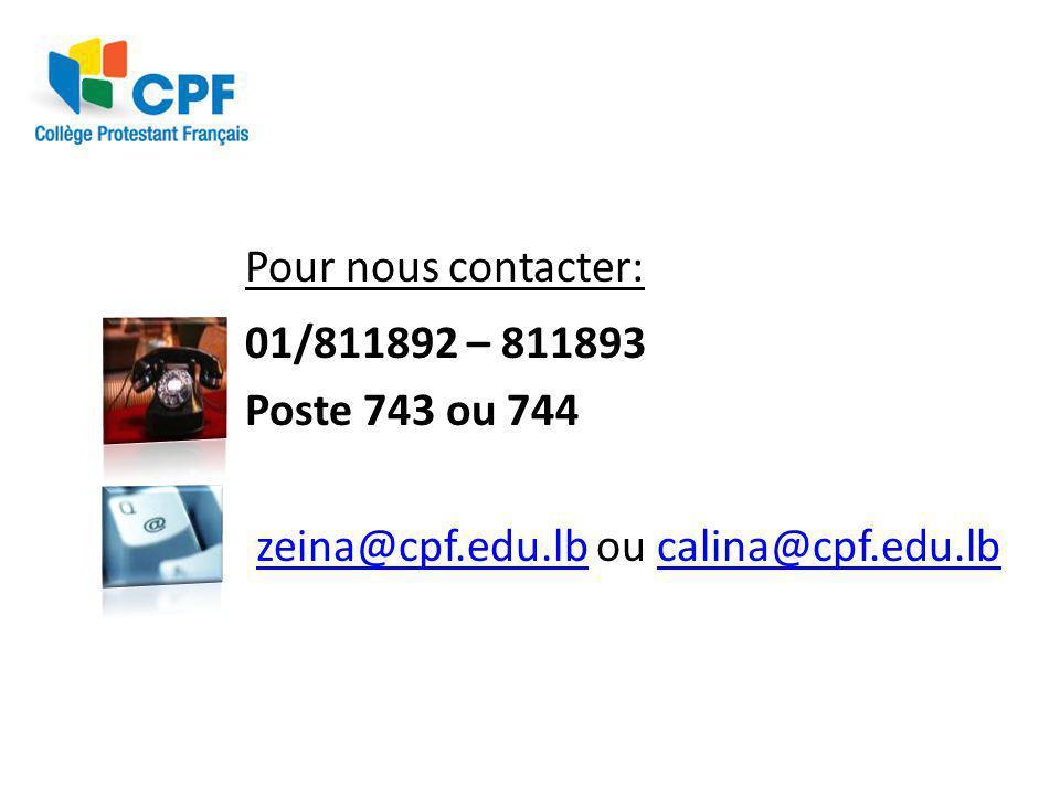 Pour nous contacter: 01/811892 – 811893 Poste 743 ou 744 zeina@cpf.edu.lb ou calina@cpf.edu.lb