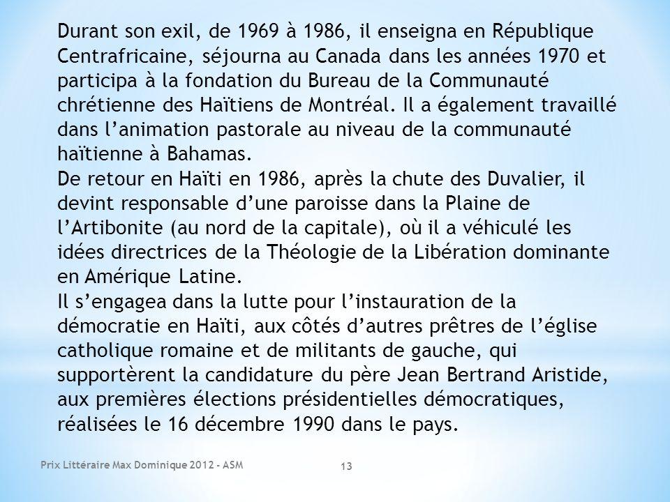 Durant son exil, de 1969 à 1986, il enseigna en République Centrafricaine, séjourna au Canada dans les années 1970 et participa à la fondation du Bureau de la Communauté chrétienne des Haïtiens de Montréal. Il a également travaillé dans l'animation pastorale au niveau de la communauté haïtienne à Bahamas.