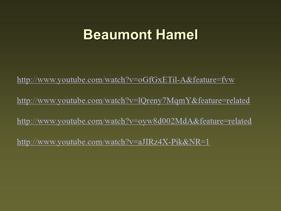 Beaumont Hamel http://www.youtube.com/watch v=oGfGxETil-A&feature=fvw