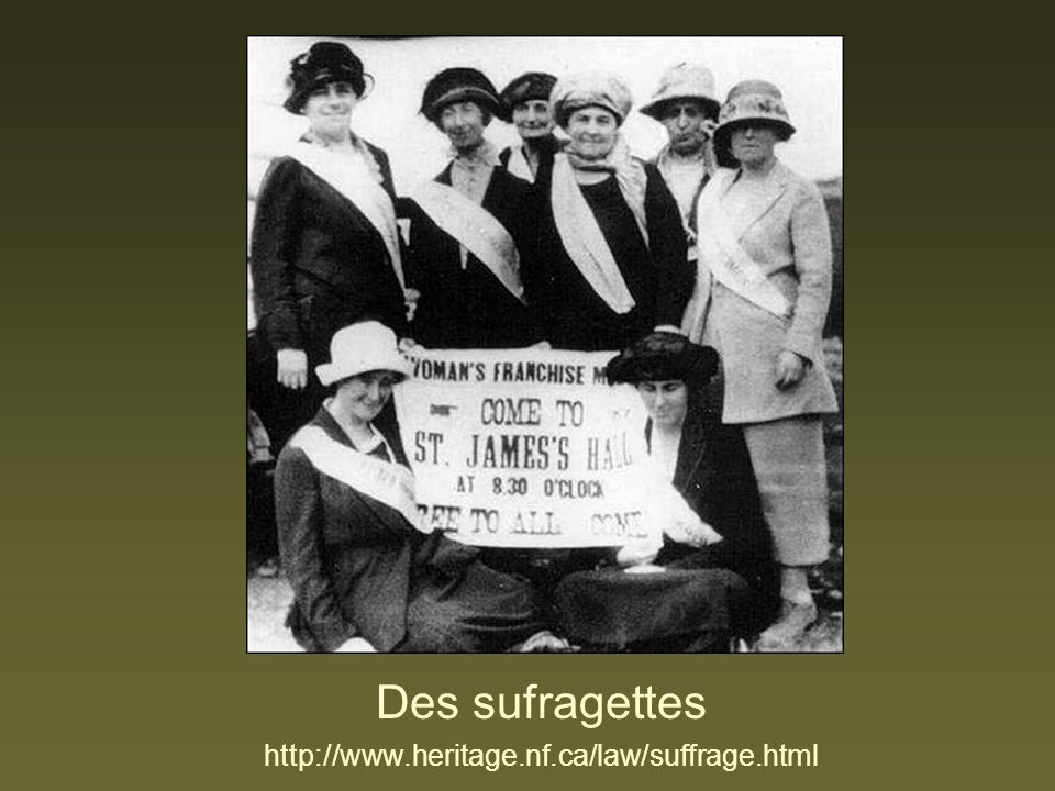 Des sufragettes http://www.heritage.nf.ca/law/suffrage.html