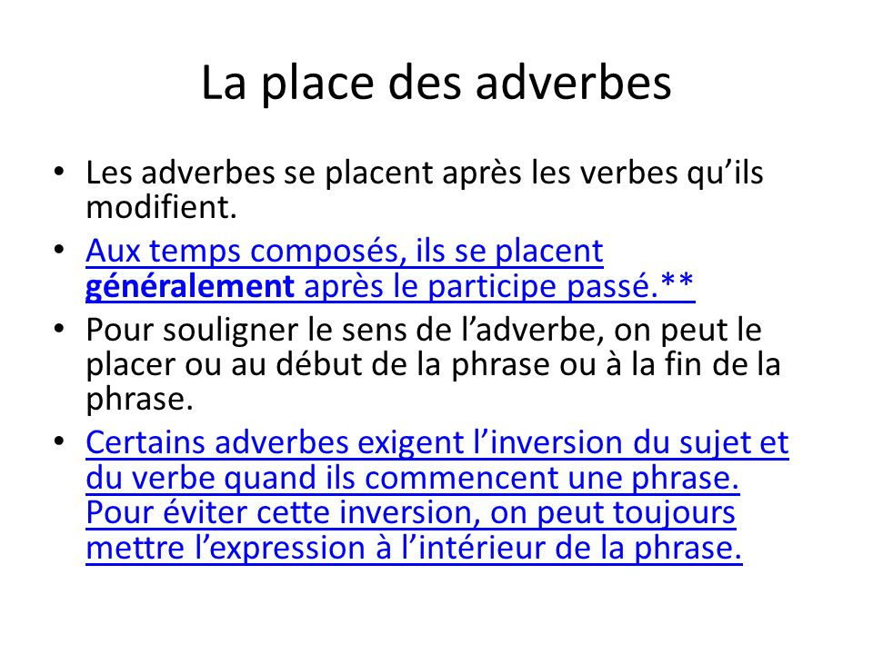 La place des adverbes Les adverbes se placent après les verbes qu'ils modifient.