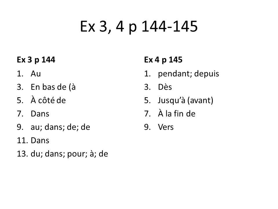 Ex 3, 4 p 144-145 Ex 3 p 144 Ex 4 p 145 Au En bas de (à À côté de Dans