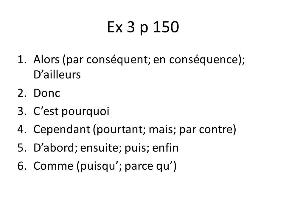 Ex 3 p 150 Alors (par conséquent; en conséquence); D'ailleurs Donc