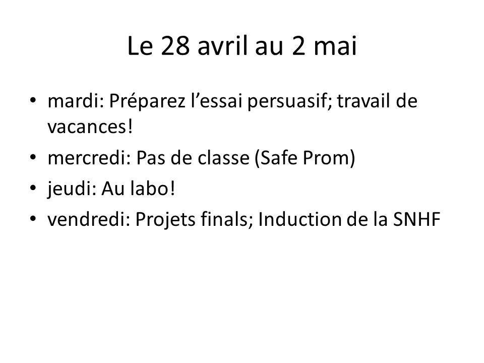 Le 28 avril au 2 mai mardi: Préparez l'essai persuasif; travail de vacances! mercredi: Pas de classe (Safe Prom)