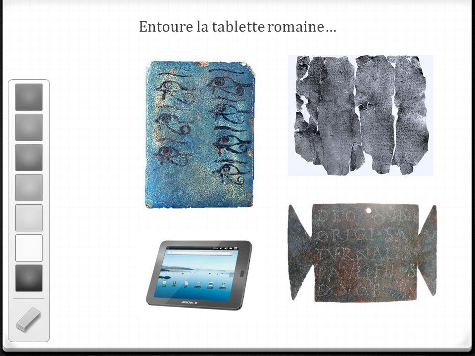 Entoure la tablette romaine…