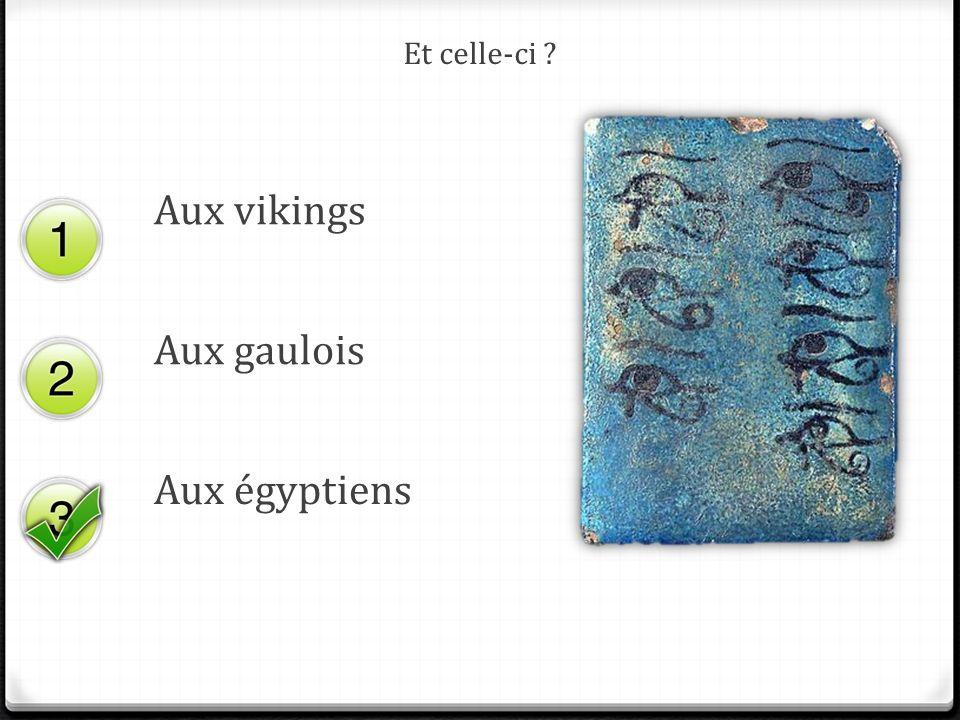 Et celle-ci Aux vikings Aux gaulois Aux égyptiens