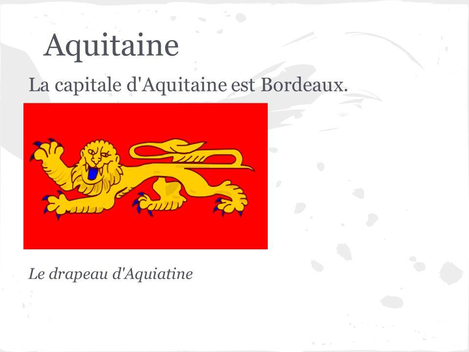 Aquitaine La capitale d Aquitaine est Bordeaux. Le drapeau d Aquiatine