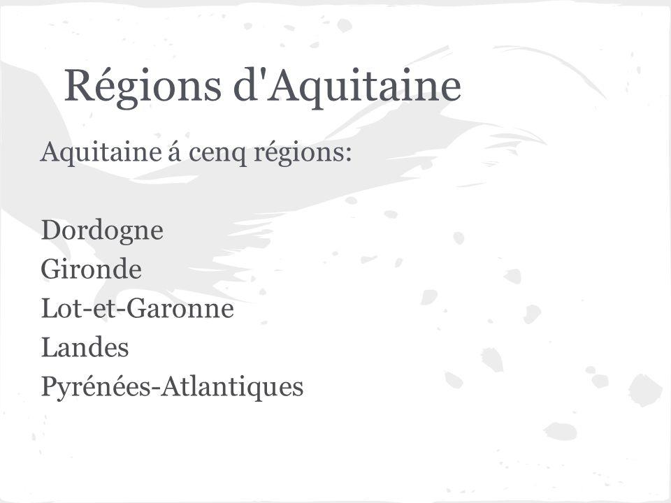 Régions d Aquitaine Aquitaine á cenq régions: Dordogne Gironde
