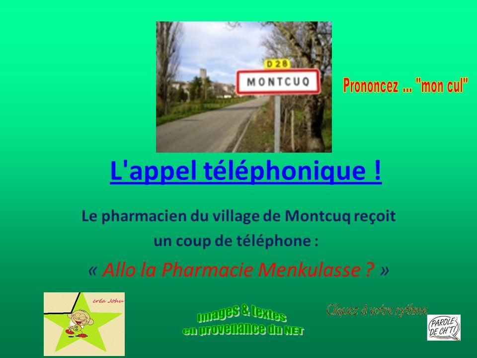 Le pharmacien du village de Montcuq reçoit un coup de téléphone :