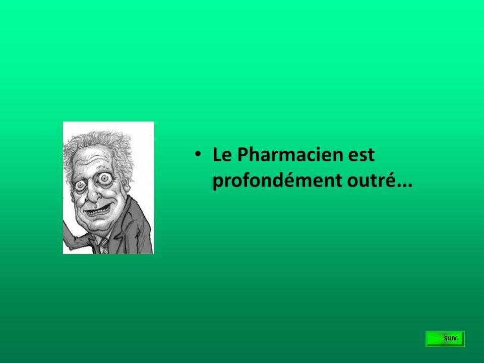 Le Pharmacien est profondément outré...