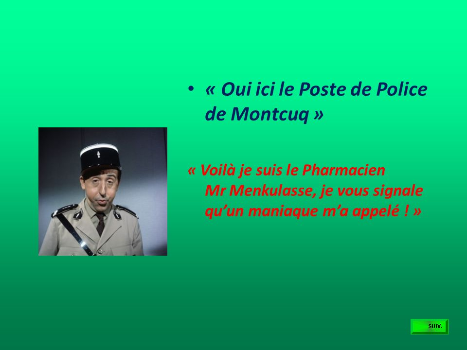 « Oui ici le Poste de Police de Montcuq »