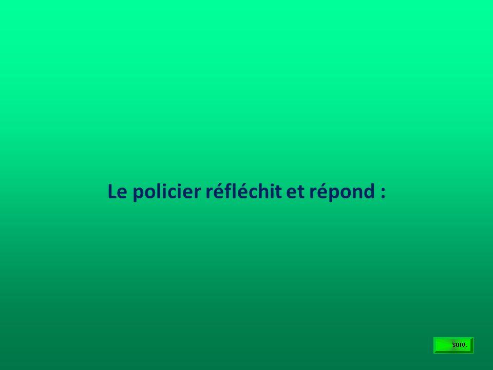 Le policier réfléchit et répond :